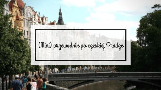 (Mini) przewodnik po czeskiej Pradze