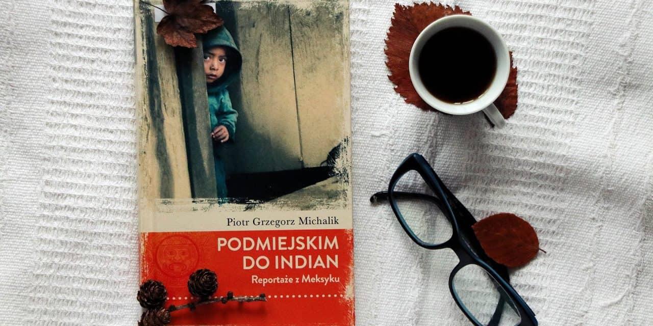 """#31 Książka do kawy – """"Podmiejskim do Indian. Reportaże z Meksyku"""""""