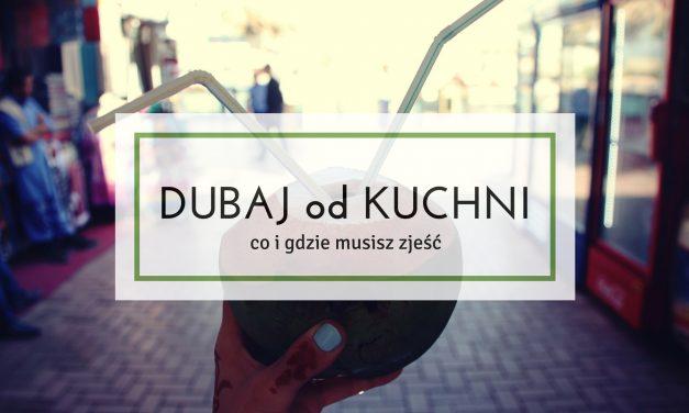 Dubaj od kuchni, czyli co i gdzie musisz zjeść w Dubaju