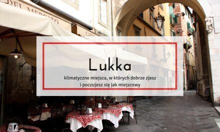 Lukka – klimatyczne miejsca, w których dobrze zjesz i poczujesz się jak miejscowy