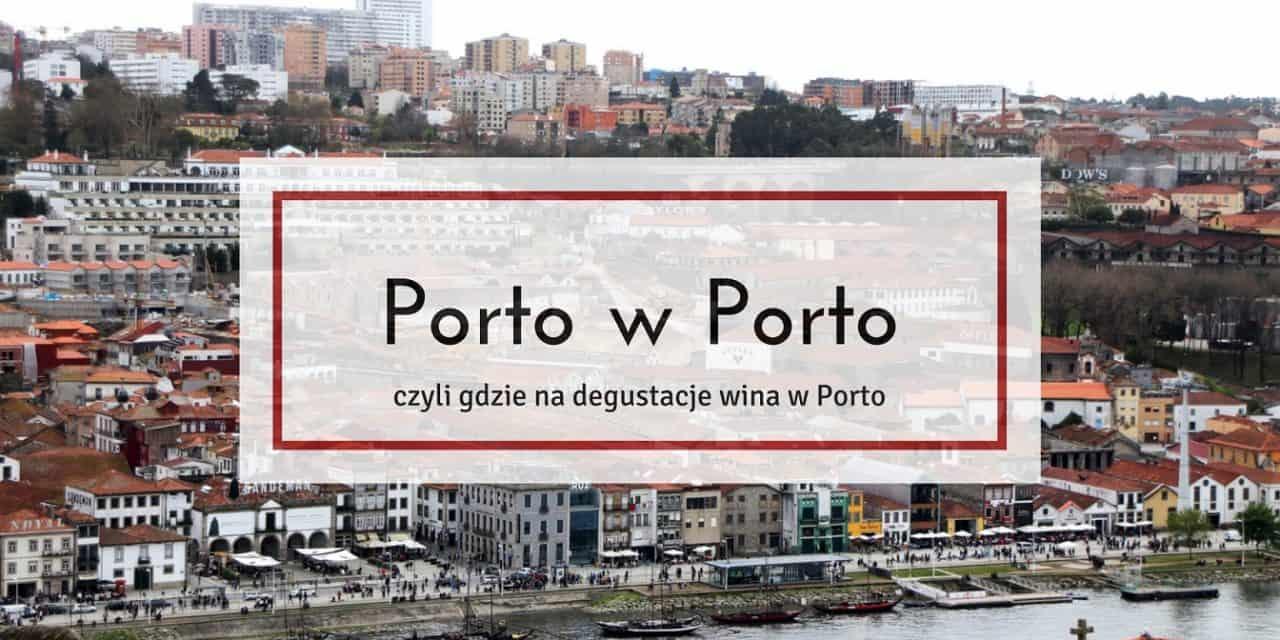Porto w Porto, czyli gdzie na najlepsze degustacje wina