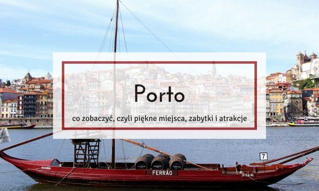 Co warto zobaczyć w Porto – piękne miejsca, zabytki i atrakcje
