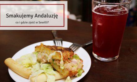 Smakujemy Andaluzję, czyli co i gdzie zjeść w Sewilli