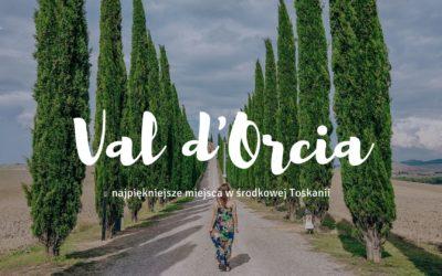 Dolina Val d'Orcia – najpiękniejsze miejsca w środkowej Toskanii