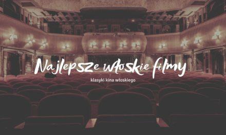 Najlepsze filmy włoskie – klasyki kina włoskiego, które musisz zobaczyć
