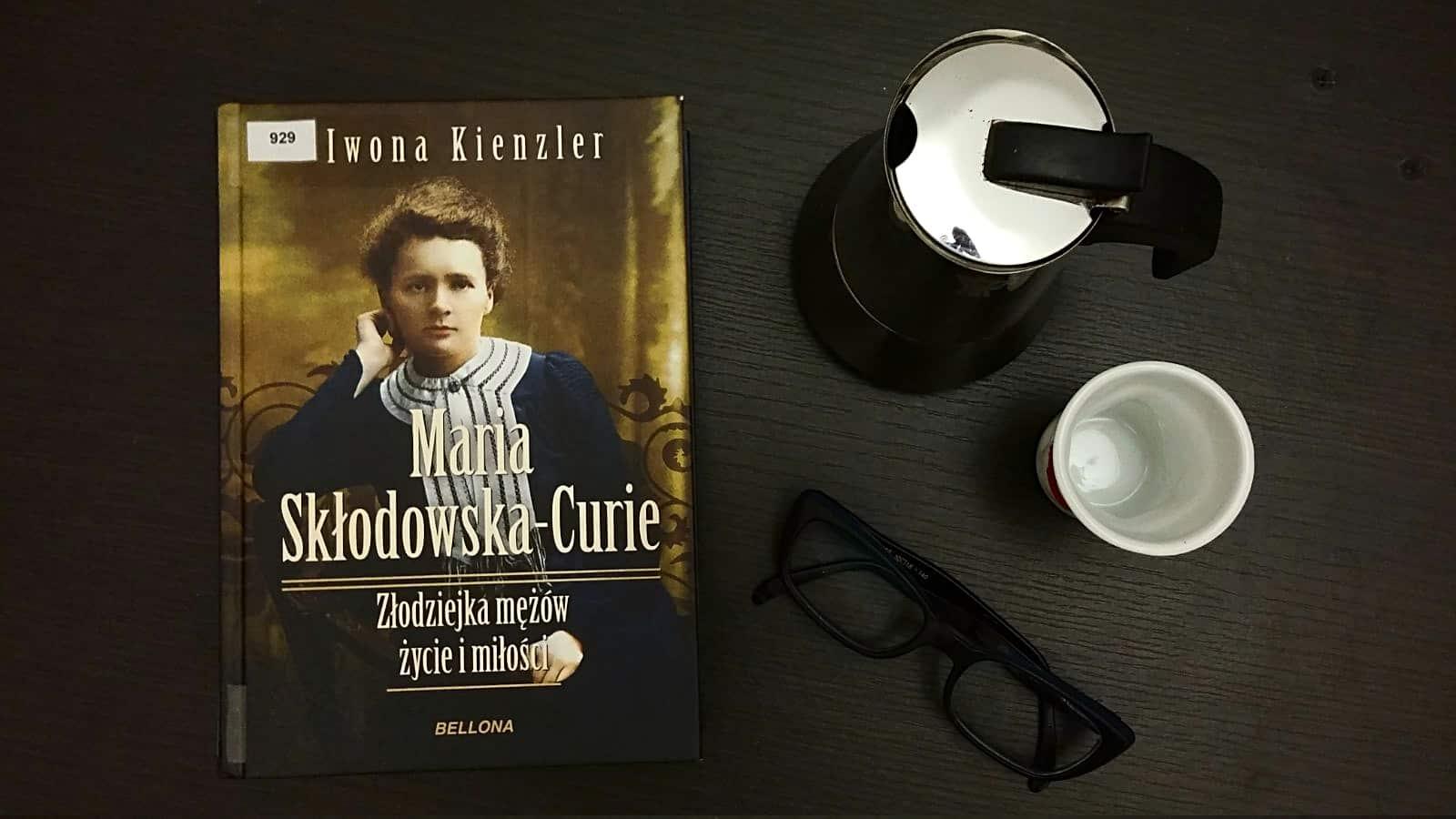 """#10 Książka do kawy – """"Maria Skłodowska-Curie. Złodziejka mężów. Życie i miłości"""""""
