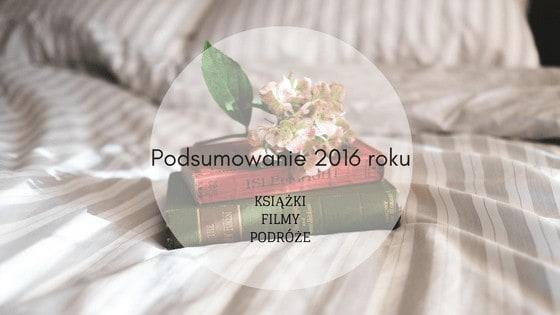Kinowo-książkowo-podróżnicze podsumowanie 2016 roku