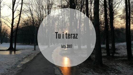 Tu i teraz – luty 2017