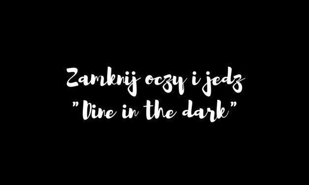 """Zamknij oczy i jedz, czyli """"Dine in the dark"""""""