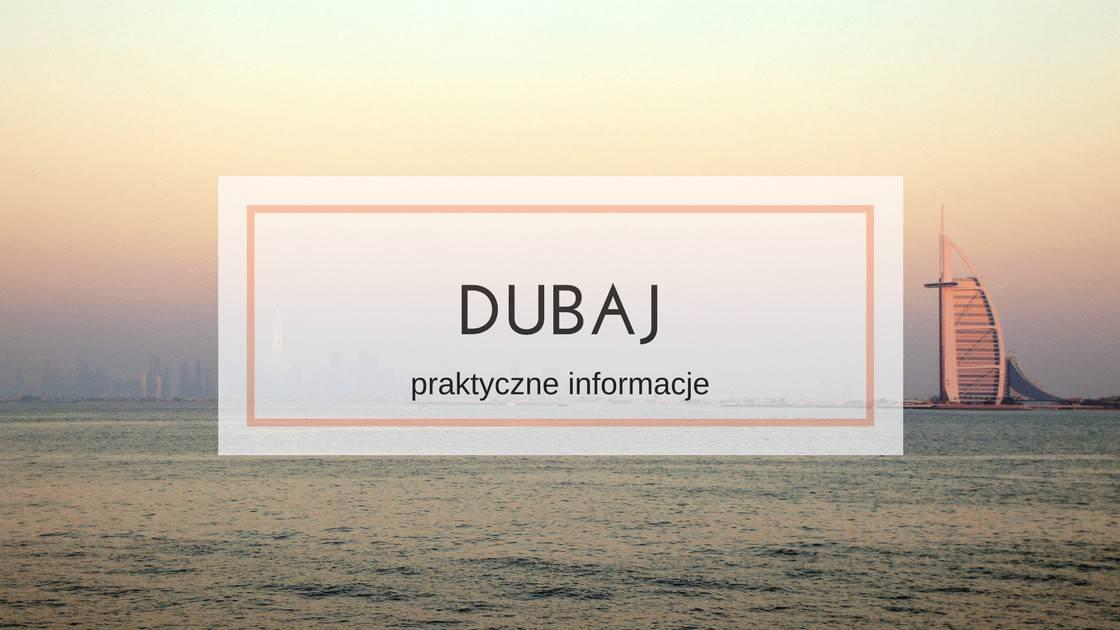 Dubaj – praktyczne informacje, czyli co warto wiedzieć przed wyjazdem
