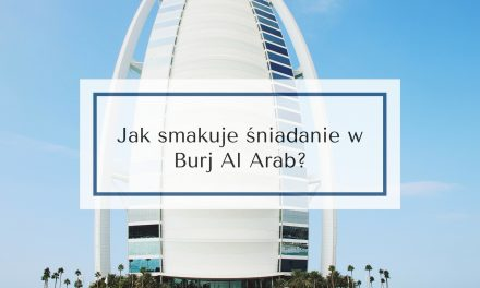 Jak smakuje śniadanie w Burj Al Arab?