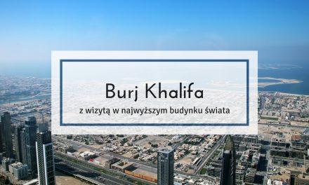 Burj Khalifa, czyli z wizytą w najwyższym budynku świata