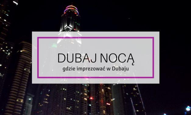 Dubaj nocą, czyli gdzie imprezować w Dubaju