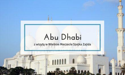 Abu Dhabi – z wizytą w Wielkim Meczecie Szejka Zajida