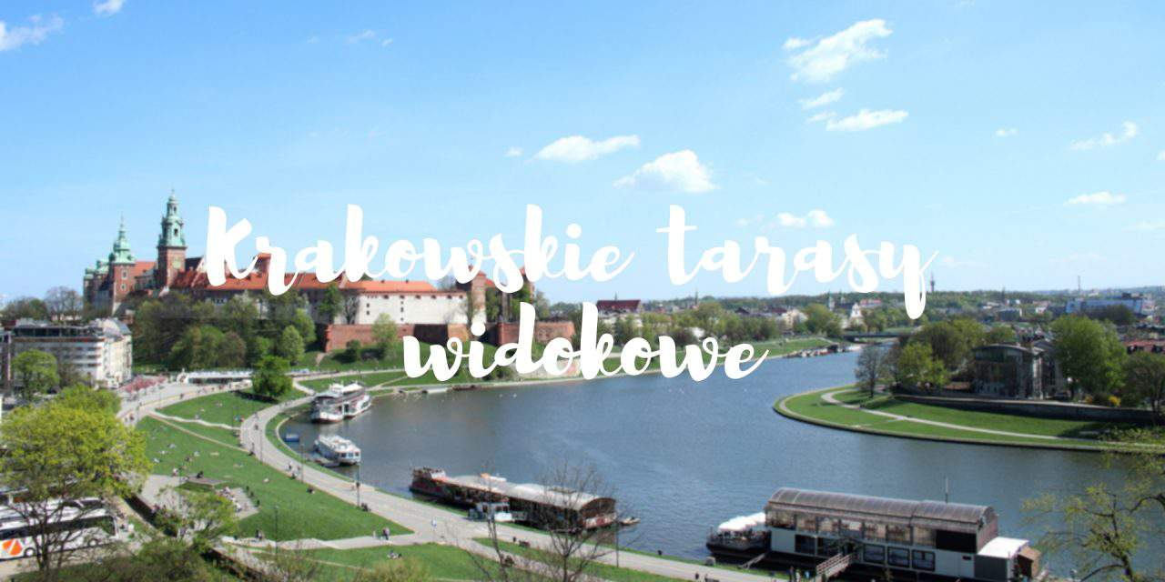 Kraków z lotu ptaka, czyli krakowskie tarasy widokowe
