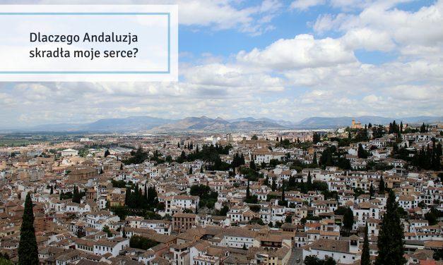 Dlaczego Andaluzja skradła moje serce?