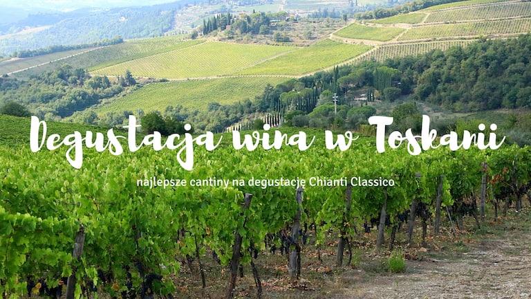 Degustacja wina w Toskanii – najlepsze winiarnie na degustację wina Chianti