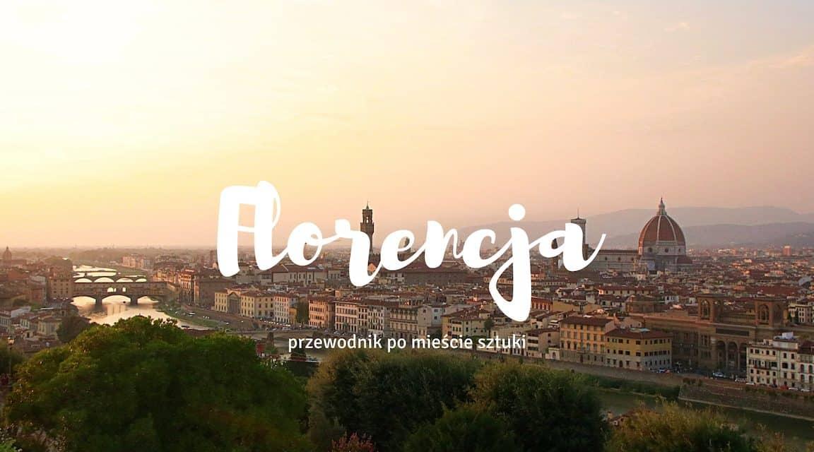 Florencja – praktyczny przewodnik, czyli co zobaczyć i gdzie zjeść