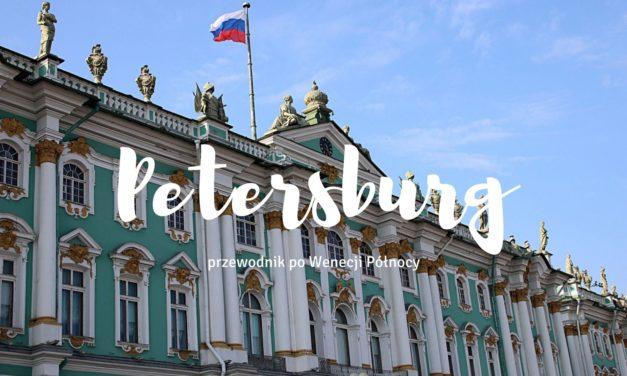 Sankt Petersburg – praktyczny przewodnik po Wenecji Północy