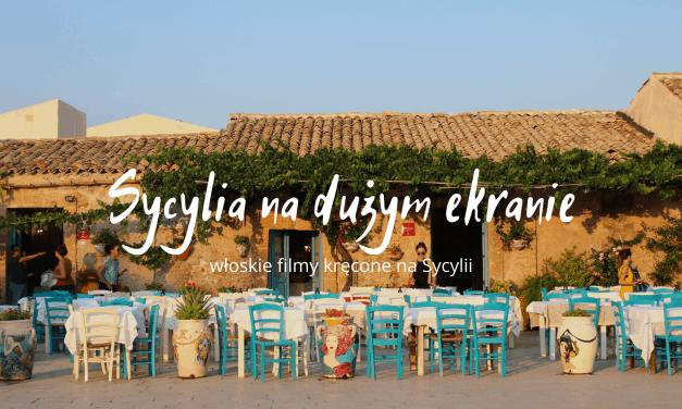 Włoskie filmy kręcone na Sycylii, czyli Sycylia na dużym ekranie