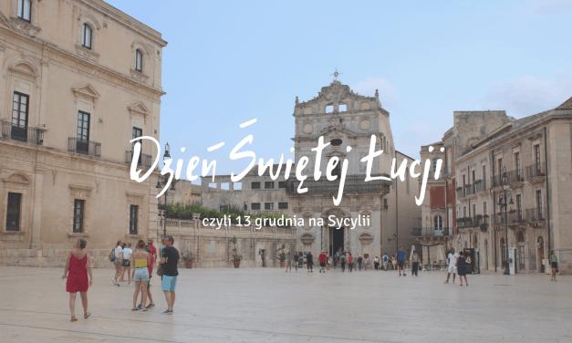 Dzień Świętej Łucji, tradycje i arancini, czyli 13 grudnia na Sycylii