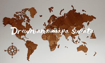 Drewniana mapa świata do domu podróżnika (i nie tylko)