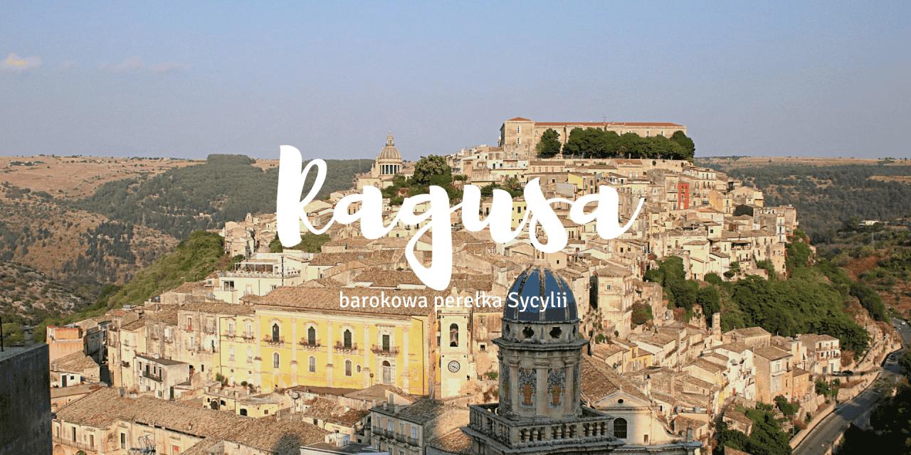 Ragusa – barokowa perełka Sycylii. Co zobaczyć, gdzie zjeść?